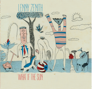 Lenny Zenith album - What If The Sun - artwork by Chuck Crosby